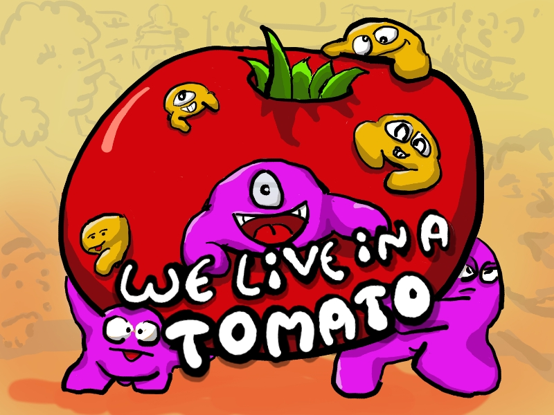 We live in a tomato
